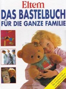 Das Bastelbuch fur die Ganze Familie / Carte de lucru manual pentru intreaga familie