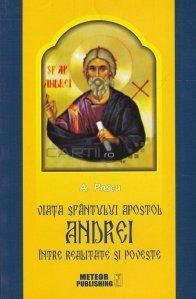 Viata Sfantului Apostol Andrei, intre realitate si poveste