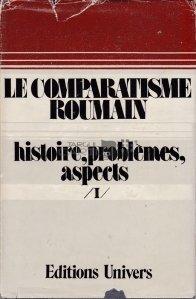 Le comparatisme roumain. Histoire, problemes, aspects / Comparatismul roman. Istorie, probleme, aspecte