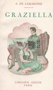Graziella;Raphael pages de la vingtieme annee / Graziella;Raphael pagini de la 20 de ani