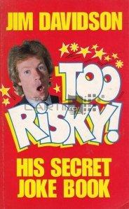 Too risky! / Prea riscant! Cartea secreta de anecdote a lui Jim Davidson