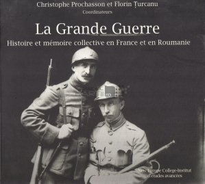 La Grande Guerre / Marele razboi- Istoria si memoria colectiva in Franta si in Romania