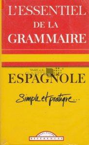L'essentiel de la grammaire espagnole / Esenta gramaticii spaniole;Simplu si practic