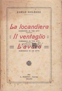 La locandiera; Il ventaglio; L'avaro / Ingerul; Ventilatorul; Avarul