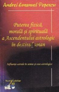 Puterea fizica, morala si spirituala a Ascendentului astrologic in destinul uman