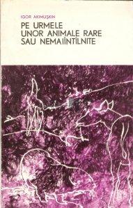 Pe urmele unor animale rare sau nemaiintilnite