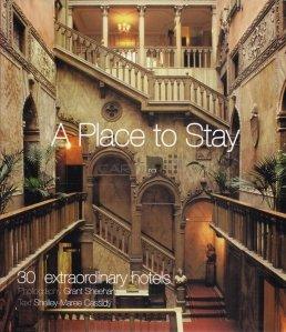 A Place to Stay / Locuri de cazare: 30 de hoteluri extraordinare