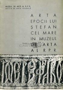 Arta epocii lui Stefan cel Mare in muzeul de arta al R.P.R.