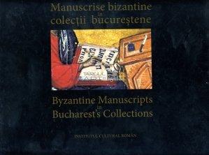Manuscrise bizantine in colectii bucurestene / Byzantine Manuscripts in Bucharest's Collections