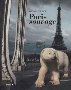 Paris sauvage / Paris salbatic
