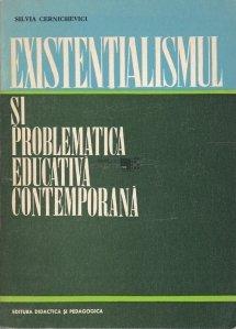 Existentialismul si problematica educativa contemporana