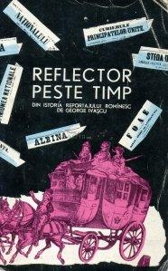 Reflector peste timp / Din istoria reportajului romanesc