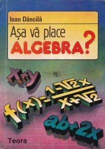 Asa va place algebra?