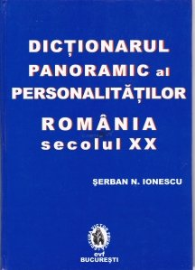 Dictionarul panoramic al personalitatilor din Romania. Sec. XX