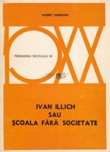 Ivan Illich sau Scoala fara societate