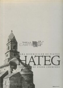 Hateg - tara bisericilor de piatra / Hateg - the land of Stone Churches
