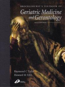 Brocklehurst's Textbook of Geriatric Medicine and Gerontology / Cartea Brocklehurst de medicina geriatrica si gerontologie