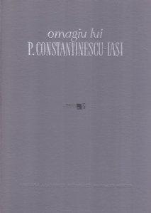 Omagiu lui P. Constantinescu-Iasi