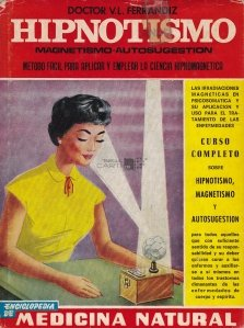 Hipnotismo, magnestismo y autosugestion / Hipnotismul, magnetismul si autosugestia