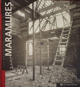The Wooden Architecture of Maramures / Arhitectura de lemn din Maramures