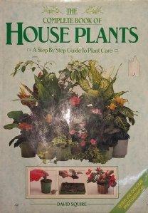 The Complete Book of House Plants / Cartea plantelor de interior: ghid pas cu pas pentru ingrijirea plantelor