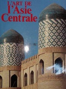 L'art de l'Asie Centrale / Arta in Asia Centrala