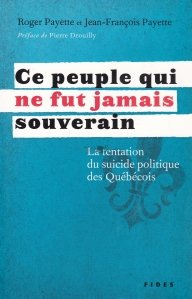 Ce peuple qui ne fut jamais souverain / Acest popor care nu a fost niciodata suveran. Tentatia suicidului politic al celor din Quebec