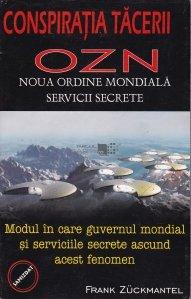 Conspiratia tacerii: OZN. Noua ordine mondiala. Servicii secrete