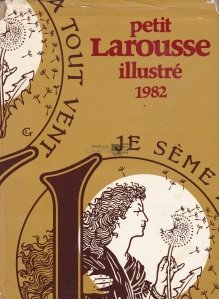 Petit Larousse illustre 1982 / Micul Larousse ilustrat 1982. Dictionar enciclopedic pentru toti