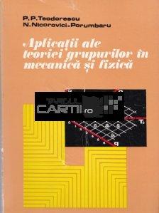 Aplicatii ale teoriei grupurilor in mecanica si fizica