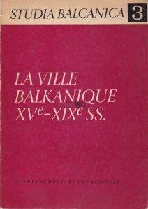 La ville balkanique  XV-XIX ss. / Orașul balcanic al secolelor XV-XIX