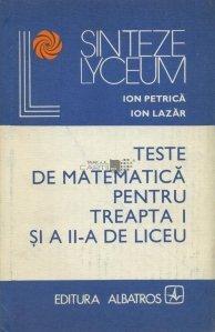 Teste de matematica pentru treapta I si a II-a de liceu