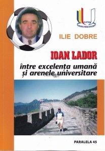 Ioan Lador intre excelenta umana si arenele universitare