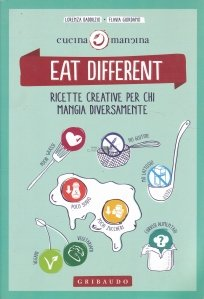 Eat different / Mananca diferit. Retete creative pentru cei care mananca diversificat.