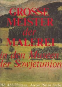 Grosse Meister Der Malerei In Den Museen Der Sowjetunion / Marii maestri ai picturii in muzeele din Uniunea Sovietica