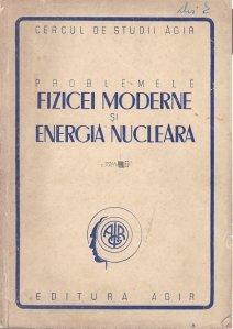 Problemele fizicei moderne si energia nucleara