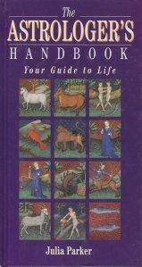 The Astrologer's handbook / Manualul astrologului; Ghidul tau in viata