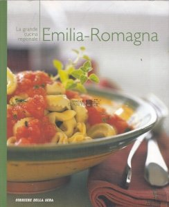 La grande cucina regionale. Emilia-Romagna / Marea bucatarie regionala. Emilia-Romagna