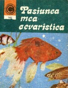 Pasiunea mea, acvaristica