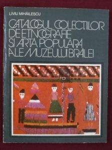Catalogul colectiilor de etnografie si arta populara ale Muzeului Brailei