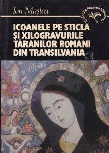 Icoanele pe sticla si Xilogravurile taranilor romani din Tranilvania
