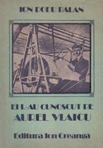 Ei l-au cunoscut pe Aurel Vlaicu