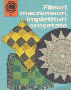Fileuri, macrameuri, impletituri crosetate