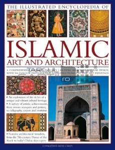The complete illustrated guide to Islamic art and Architecture / Arta si arhitectura islamica
