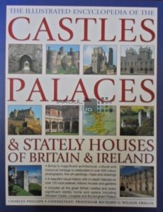 The illustrated encyclopedia of the castles palaces and Stately Houses of Britain and Ireland / Castele si palate din Anglia si Irlanda