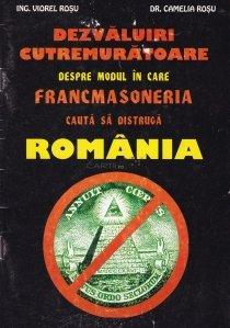 Dezvaluiri cutremuratoare despre modul in care francmasoneria cauta sa distruga Romania