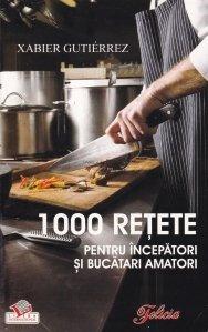1000 retete pentru incepatori si bucatari amatori