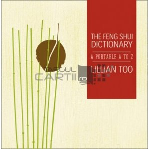 The Feng Shui dictionary / Dictionar de feng shui