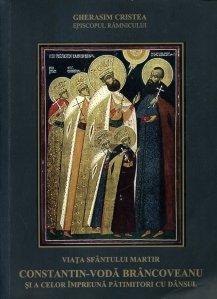 Viata Sfantului Martir Constantin-Voda Brancoveanu si a celor impreuna patimitori cu dansul.