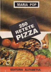 250 retete de pizza